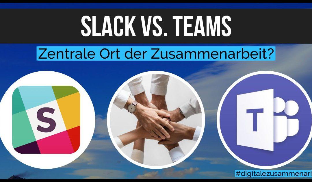 Der zentrale Ort der Zuammenarbeit – Slack oder Teams?